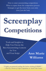 Screenplay Competitions: Tools and Insights to Help You Choose the Best Screenwriting Contests for You and Your Script